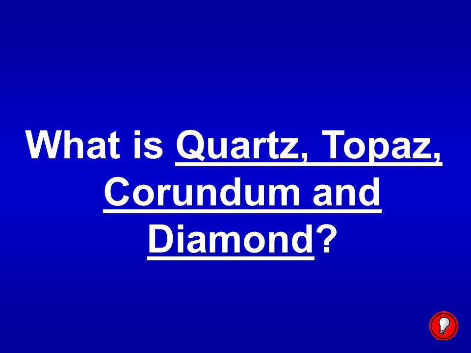 What is Quartz, Topaz, Corundum and Diamond