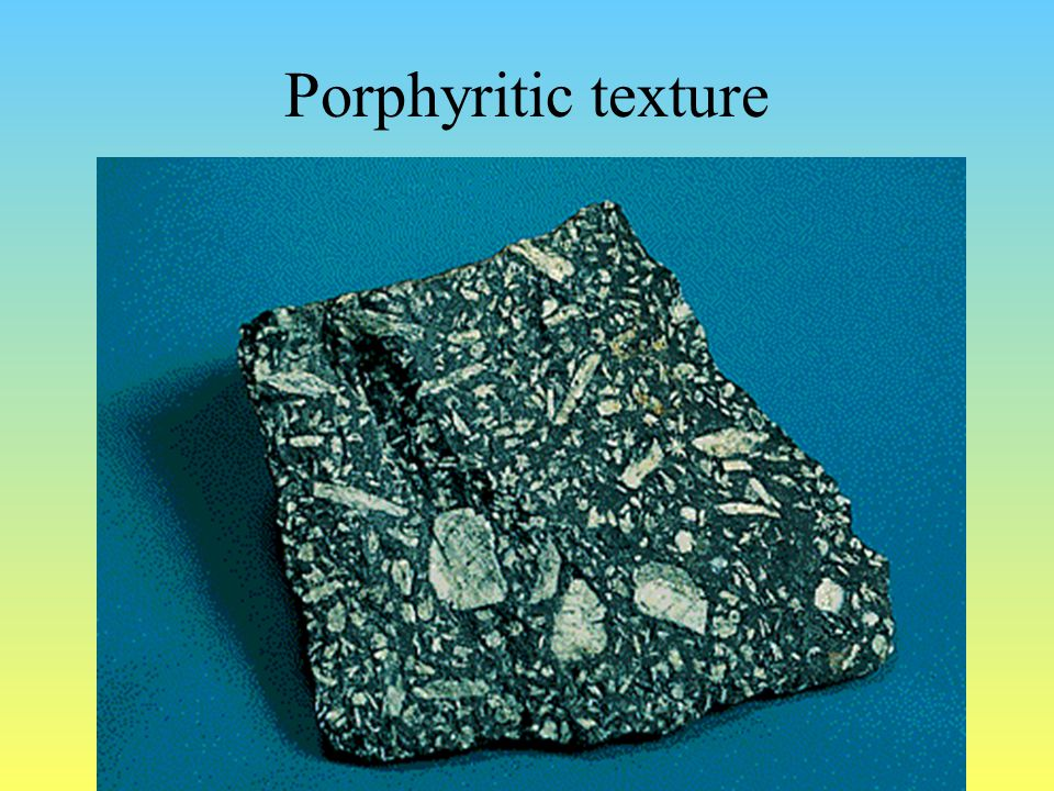 Porphyritic textures Phenocrysts Groundmass (aphanitic)