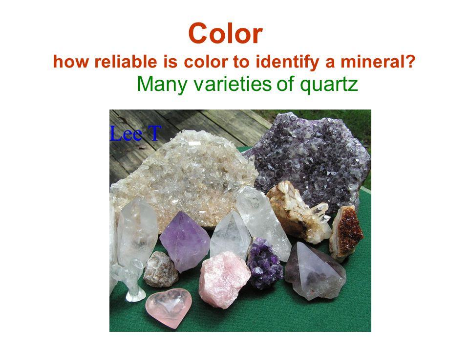 Color how reliable is color to identify a mineral? Many varieties of quartz