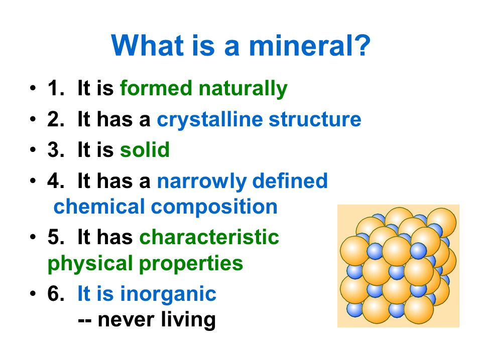 What is a mineral? 1.It is formed naturally 2.It has a crystalline structure 3.It is solid 4.It has a narrowly defined chemical composition 5.It has c