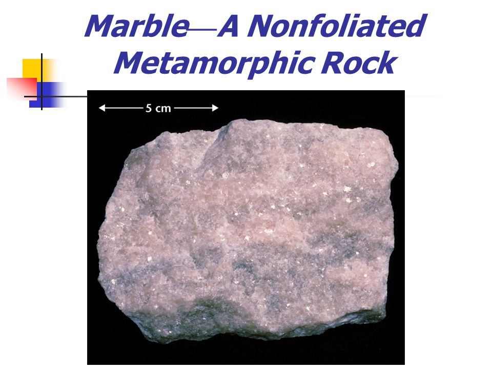 Marble — A Nonfoliated Metamorphic Rock