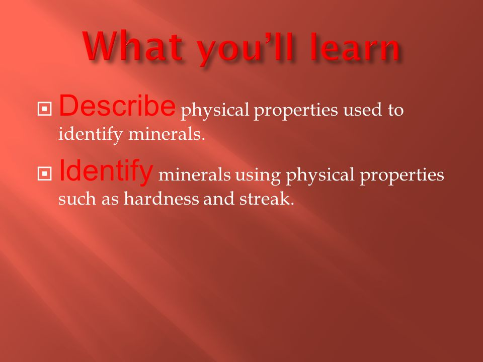  Describe physical properties used to identify minerals.