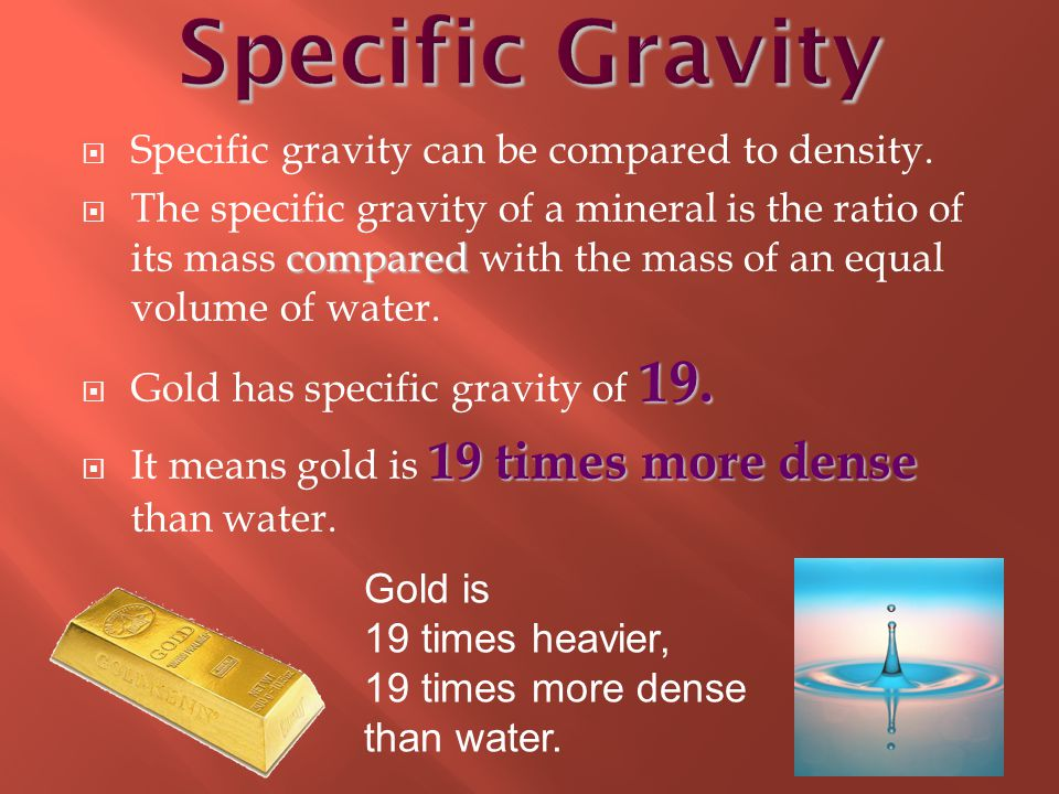  Specific gravity can be compared to density.