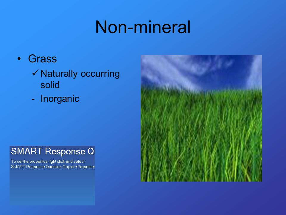 Non-mineral Grass Naturally occurring solid -Inorganic