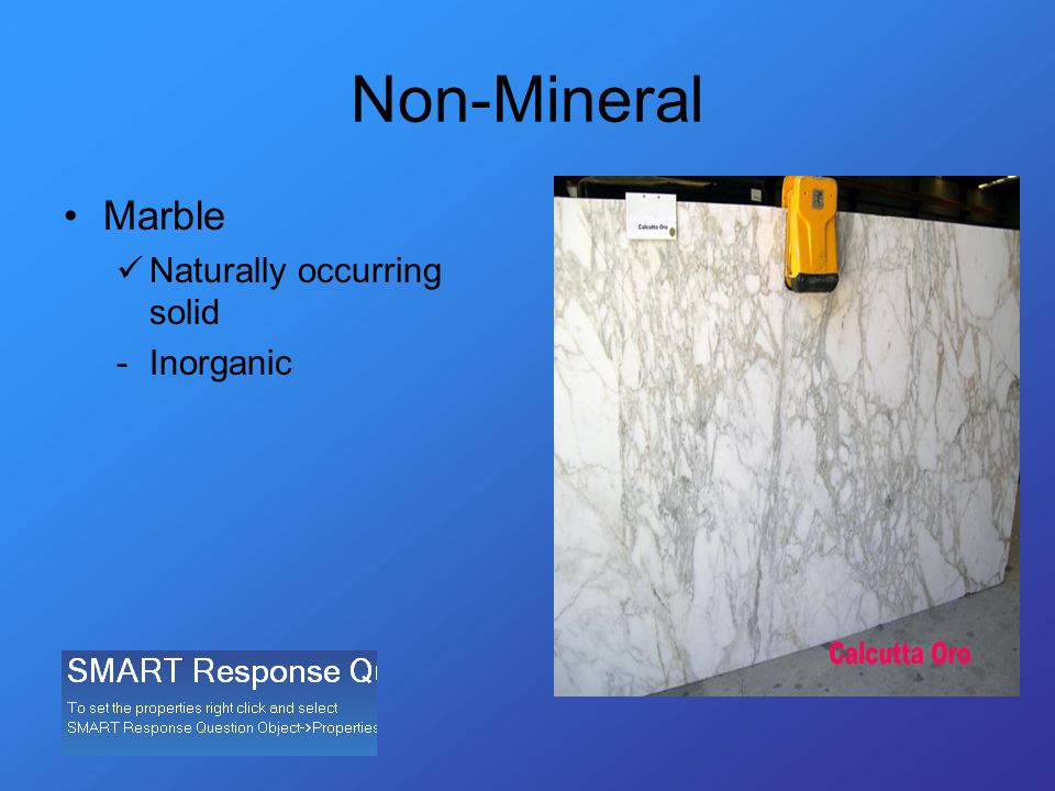 Non-Mineral Marble Naturally occurring solid -Inorganic