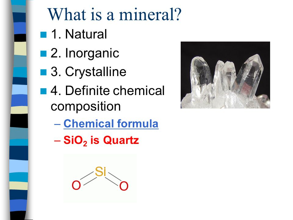 What is a mineral. 1. Natural 2. Inorganic 3. Crystalline 4.