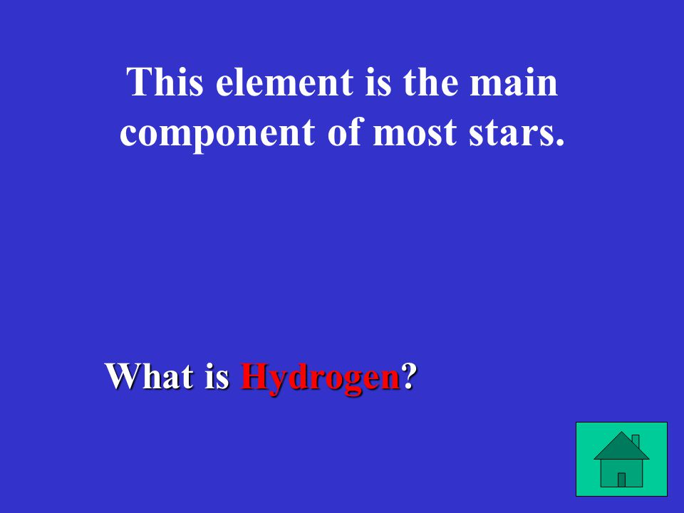 This element is the main component of most stars. What is Hydrogen?