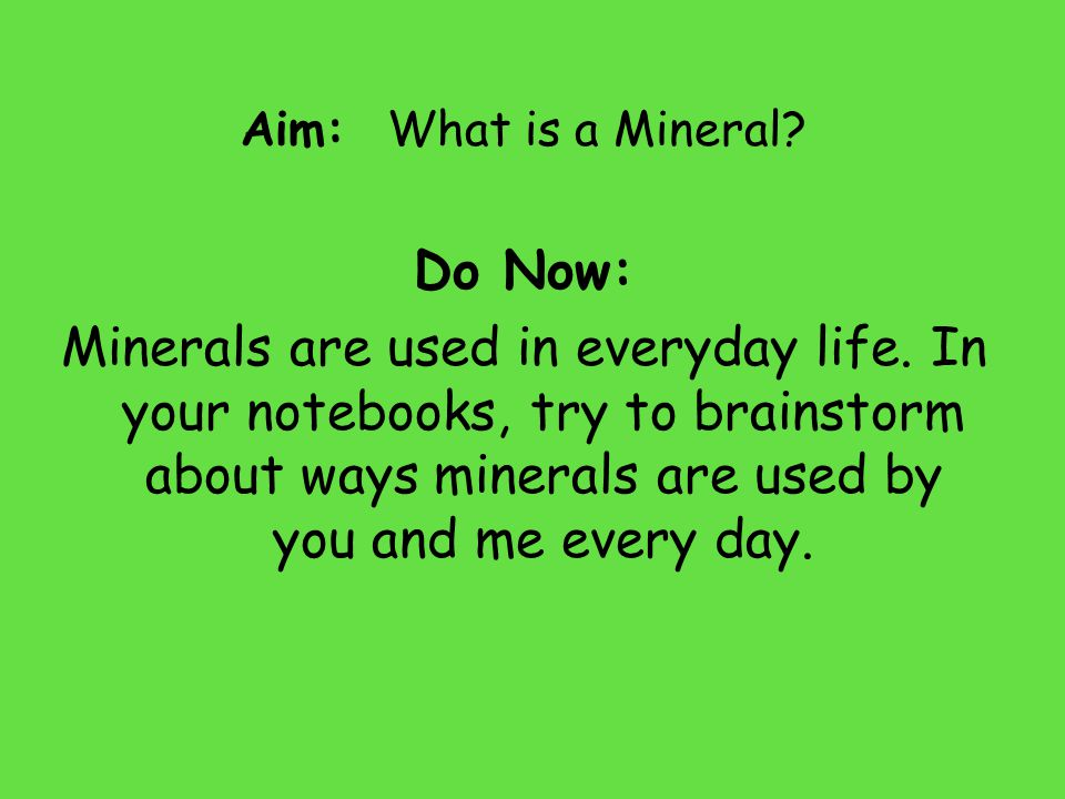 Aim: What is a Mineral. Do Now: Minerals are used in everyday life.