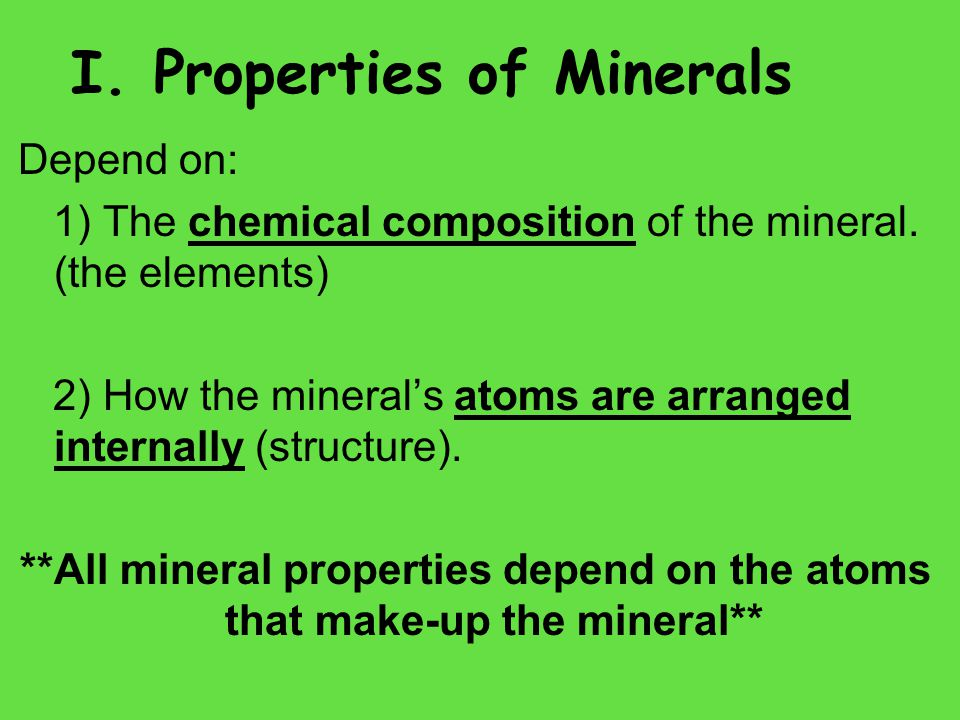 I. Properties of Minerals Depend on: 1) The chemical composition of the mineral.