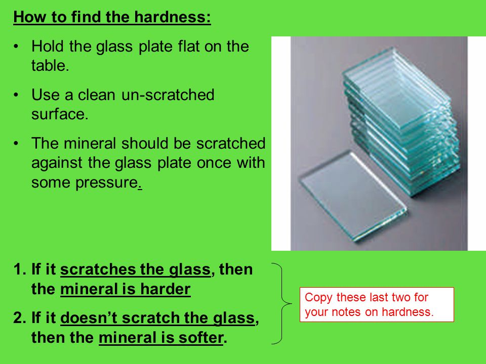 How to find the hardness: Hold the glass plate flat on the table.