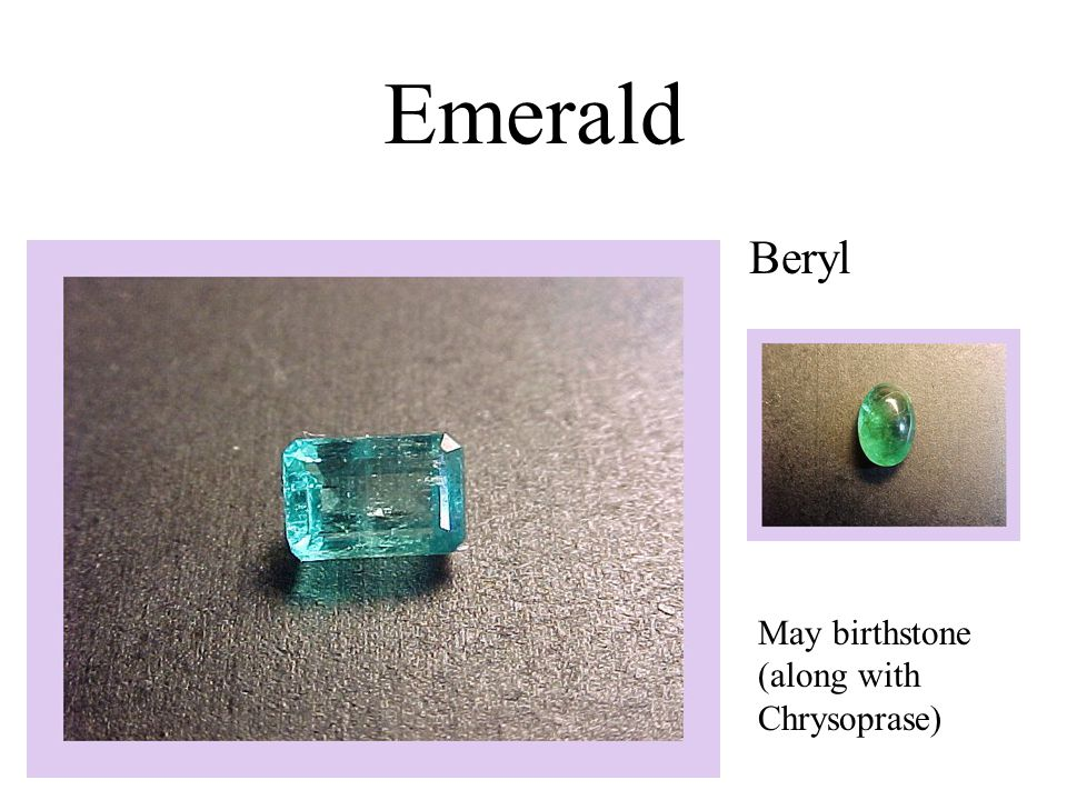 Emerald Beryl May birthstone (along with Chrysoprase)