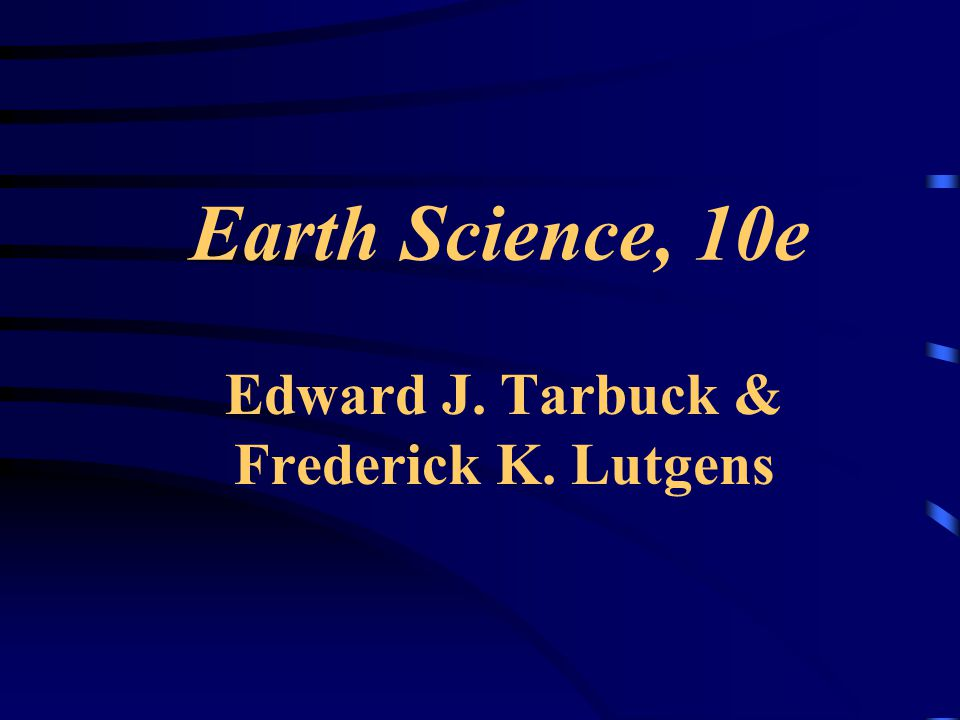 Earth Science, 10e Edward J. Tarbuck & Frederick K. Lutgens