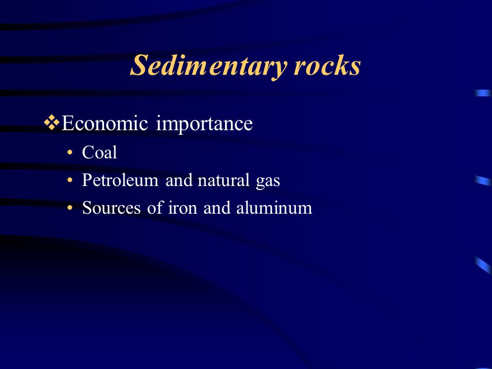 Sedimentary rocks  Economic importance Coal Petroleum and natural gas Sources of iron and aluminum