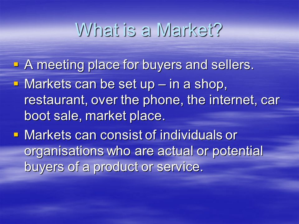 What is a Market.  A meeting place for buyers and sellers.