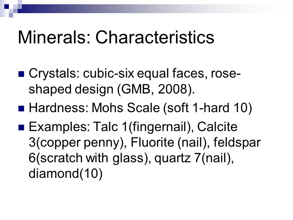 Minerals: Characteristics Crystals: cubic-six equal faces, rose- shaped design (GMB, 2008).