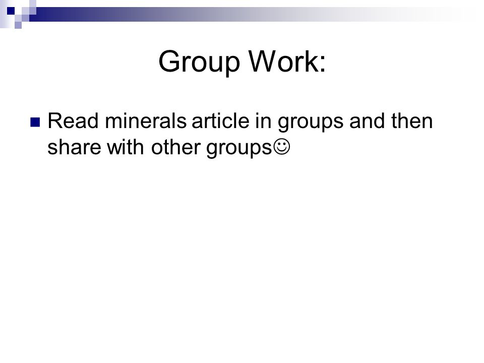 Group Work: Read minerals article in groups and then share with other groups