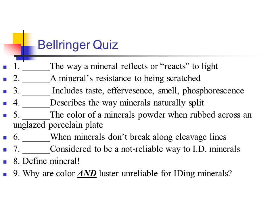 """Bellringer Quiz 1. ______The way a mineral reflects or """"reacts"""" to light 2. ______A mineral's resistance to being scratched 3. ______ Includes taste,"""