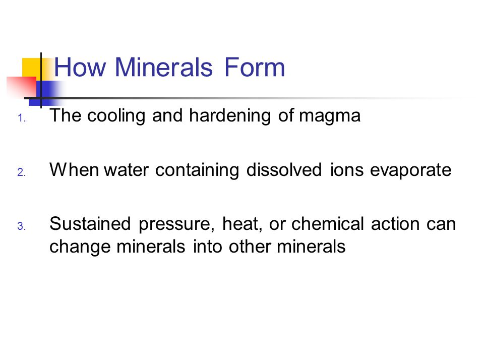 How Minerals Form 1.The cooling and hardening of magma 2.