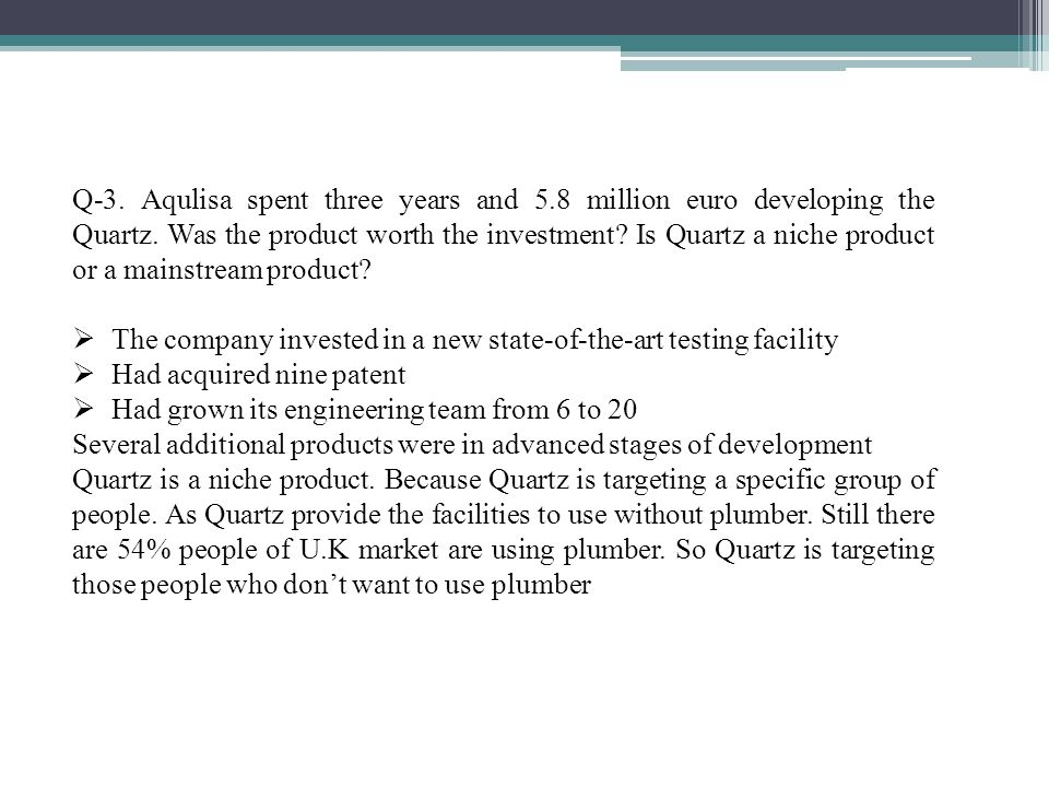 Q-3.Aqulisa spent three years and 5.8 million euro developing the Quartz.