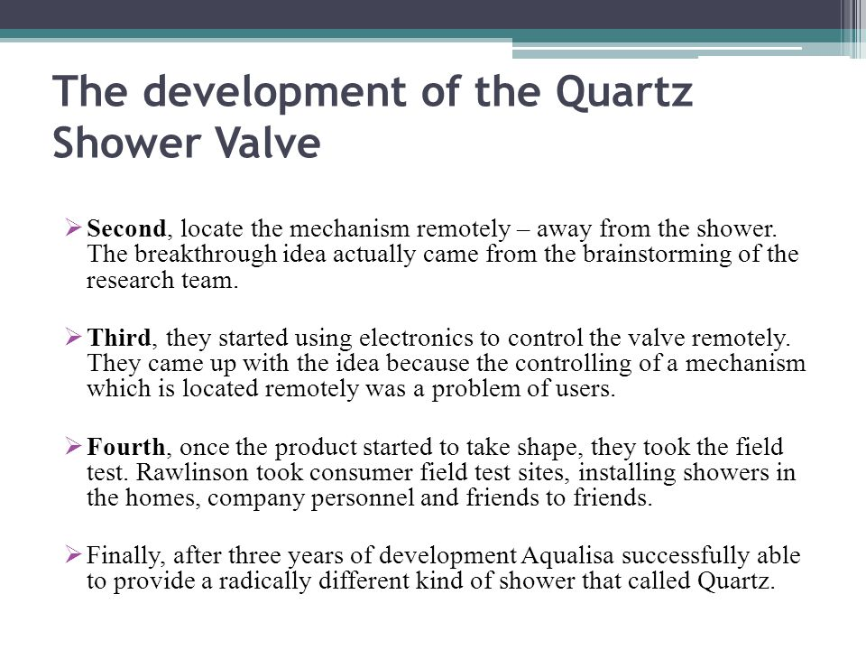 The development of the Quartz Shower Valve  Second, locate the mechanism remotely – away from the shower.