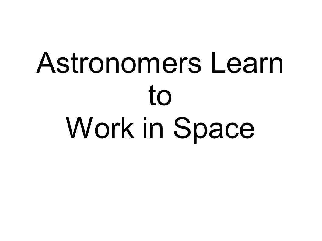 Astronomers Learn to Work in Space