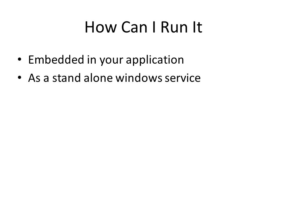 How Can I Run It Embedded in your application As a stand alone windows service
