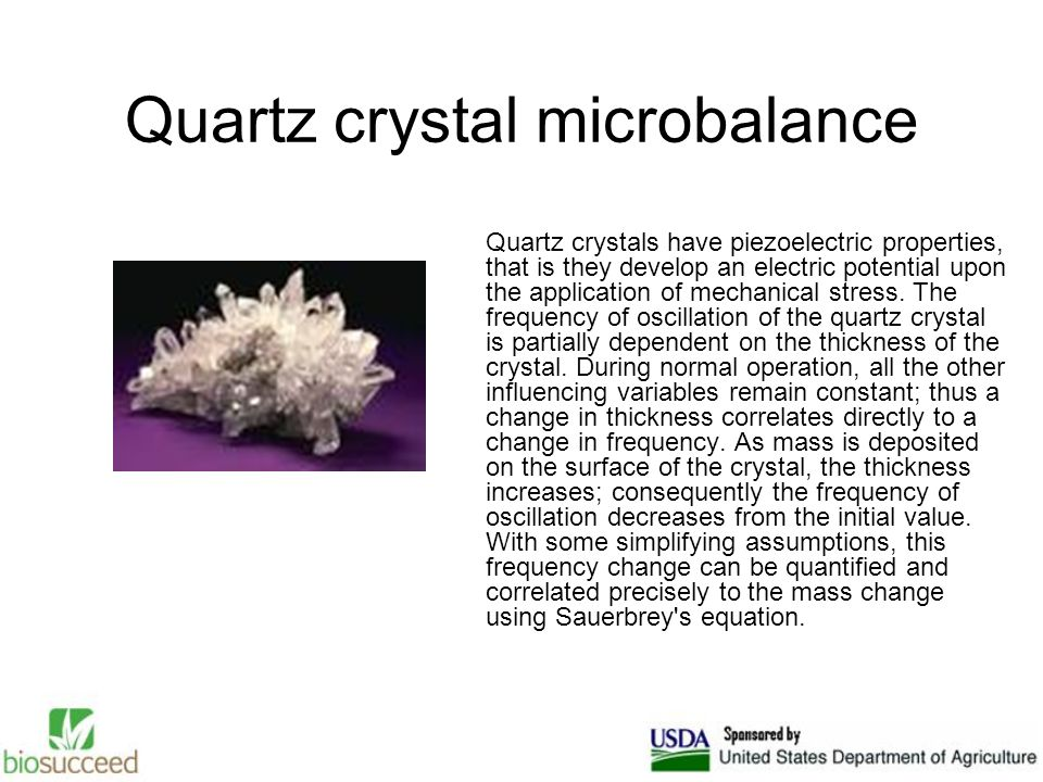 Quartz crystals have piezoelectric properties, that is they develop an electric potential upon the application of mechanical stress. The frequency of