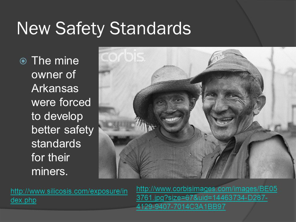 New Safety Standards  The mine owner of Arkansas were forced to develop better safety standards for their miners.