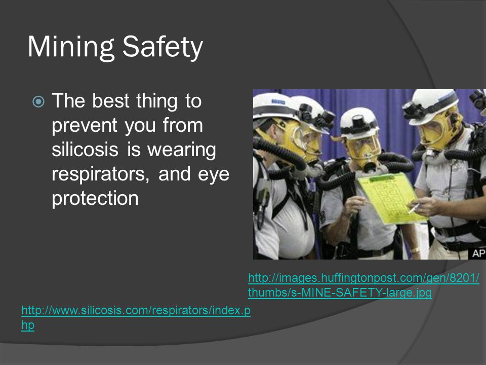 Mining Safety  The best thing to prevent you from silicosis is wearing respirators, and eye protection http://images.huffingtonpost.com/gen/8201/ thu