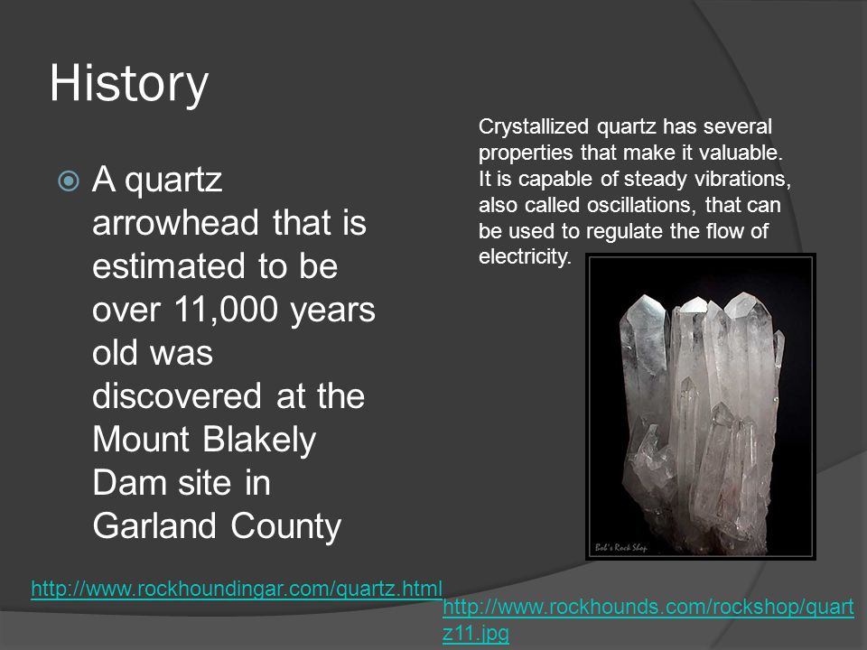 History  A quartz arrowhead that is estimated to be over 11,000 years old was discovered at the Mount Blakely Dam site in Garland County Crystallized