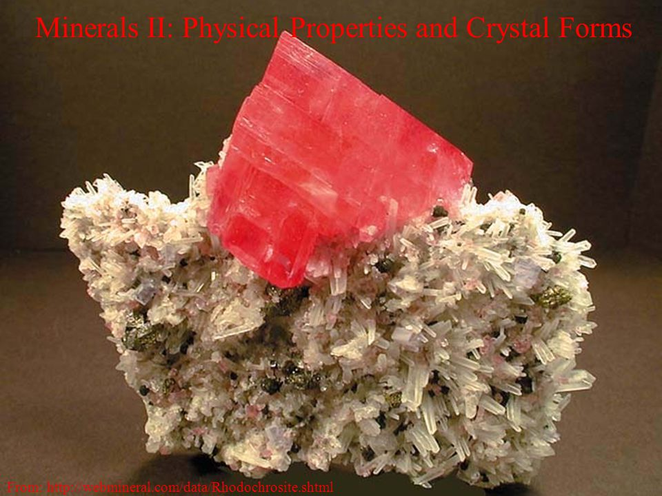 Minerals II: Physical Properties and Crystal Forms From: http://webmineral.com/data/Rhodochrosite.shtml