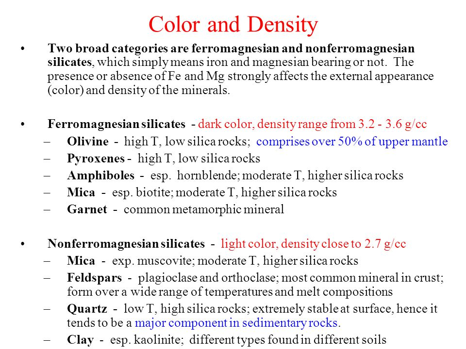 Color and Density Two broad categories are ferromagnesian and nonferromagnesian silicates, which simply means iron and magnesian bearing or not.