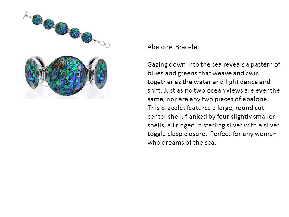 Abalone Bracelet Gazing down into the sea reveals a pattern of blues and greens that weave and swirl together as the water and light dance and shift.