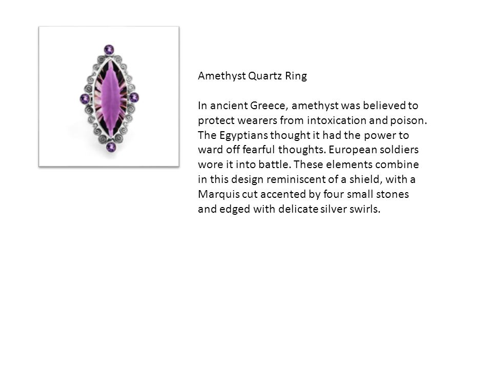 Amethyst Quartz Ring In ancient Greece, amethyst was believed to protect wearers from intoxication and poison.