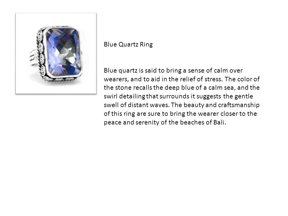 Blue Quartz Ring Blue quartz is said to bring a sense of calm over wearers, and to aid in the relief of stress. The color of the stone recalls the dee