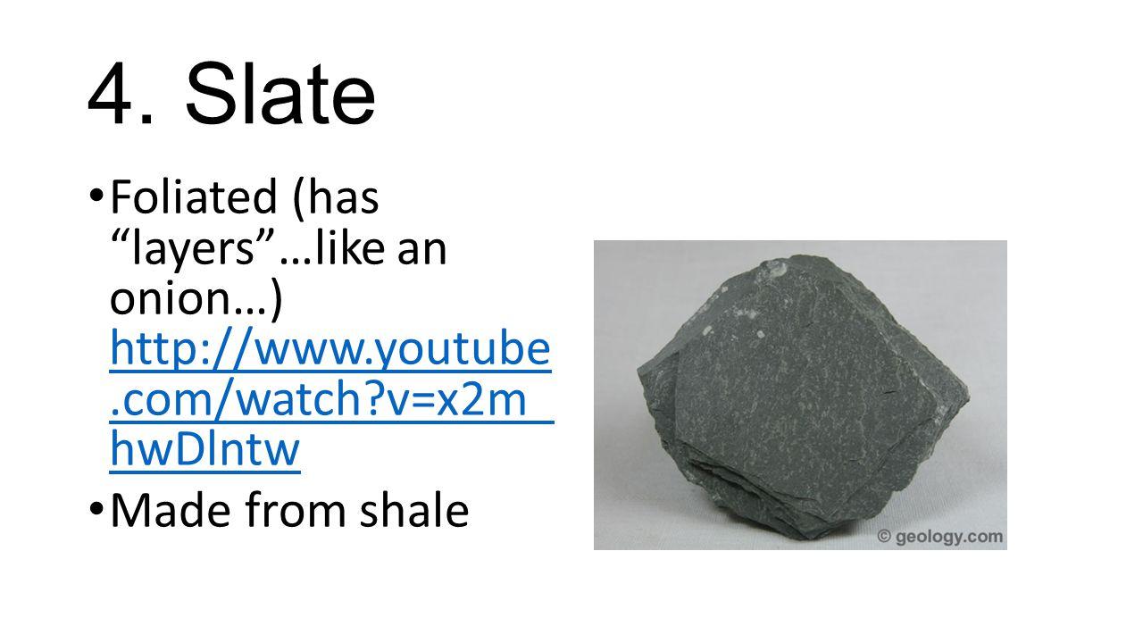 """4. Slate Foliated (has """"layers""""…like an onion…) http://www.youtube.com/watch?v=x2m_ hwDlntw http://www.youtube.com/watch?v=x2m_ hwDlntw Made from shal"""