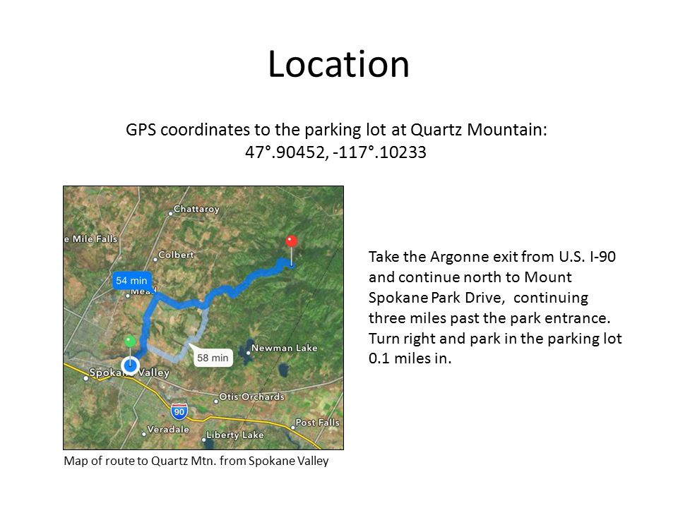 Location GPS coordinates to the parking lot at Quartz Mountain: 47°.90452, -117°.10233 Take the Argonne exit from U.S.