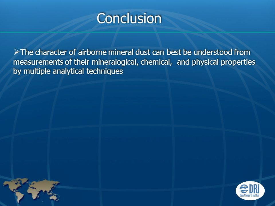 ConclusionConclusion The character of airborne mineral dust can best be understood from measurements of their mineralogical, chemical, and physical pr