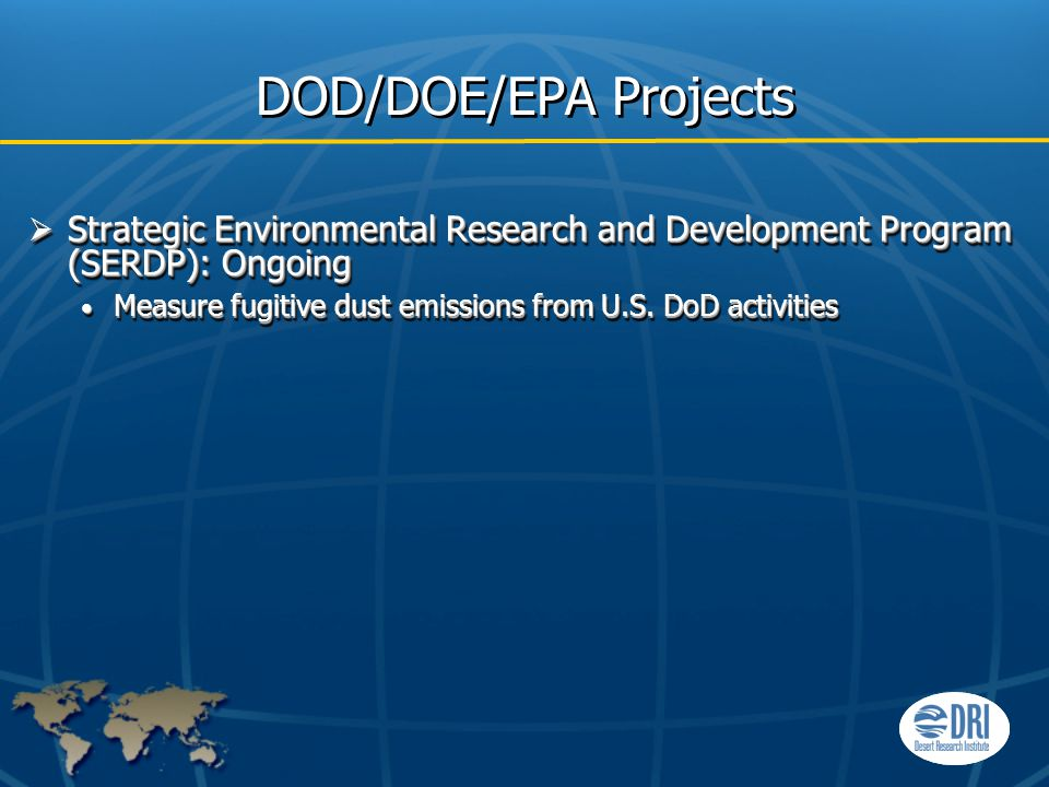 DOD/DOE/EPA Projects  Strategic Environmental Research and Development Program (SERDP): Ongoing Measure fugitive dust emissions from U.S.