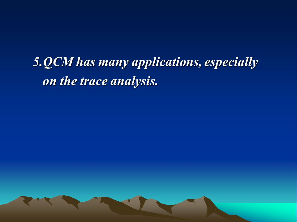 5.QCM has many applications, especially on the trace analysis. on the trace analysis.
