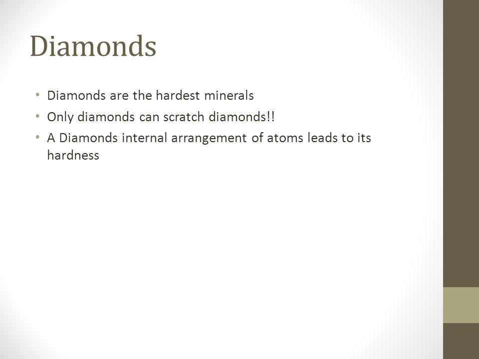 Diamonds Diamonds are the hardest minerals Only diamonds can scratch diamonds!.