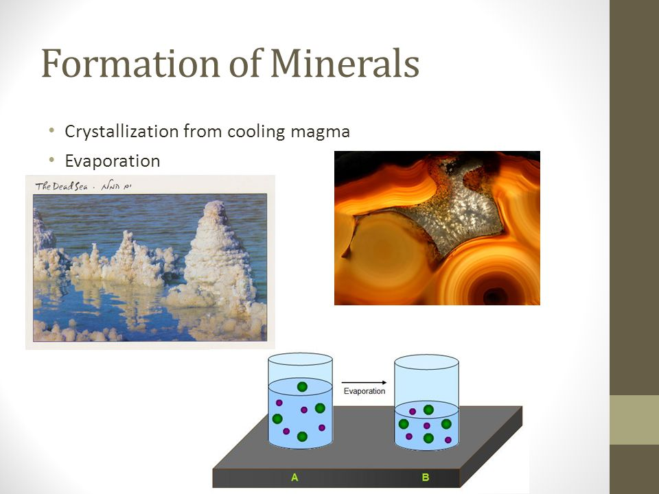 Formation of Minerals Crystallization from cooling magma Evaporation