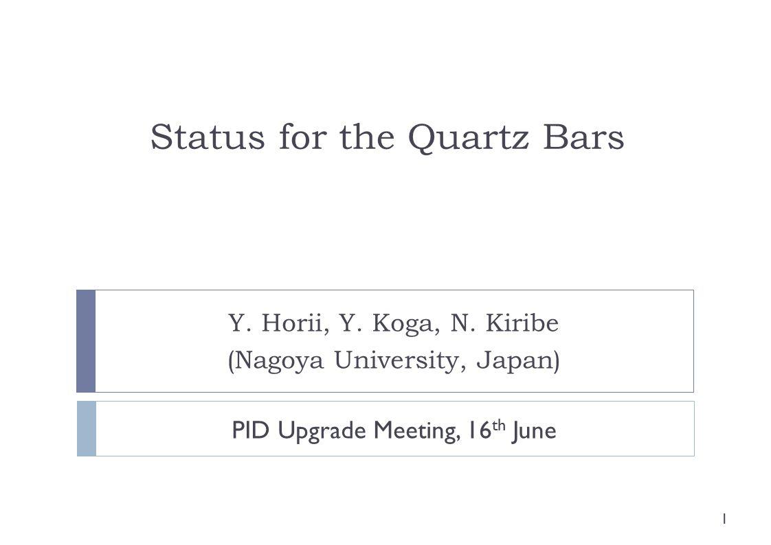 Status for the Quartz Bars Y. Horii, Y. Koga, N.