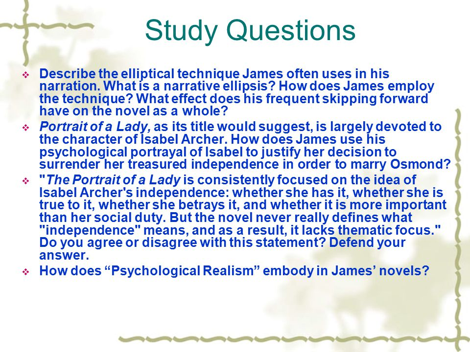 Study Questions  Describe the elliptical technique James often uses in his narration. What is a narrative ellipsis? How does James employ the techniq
