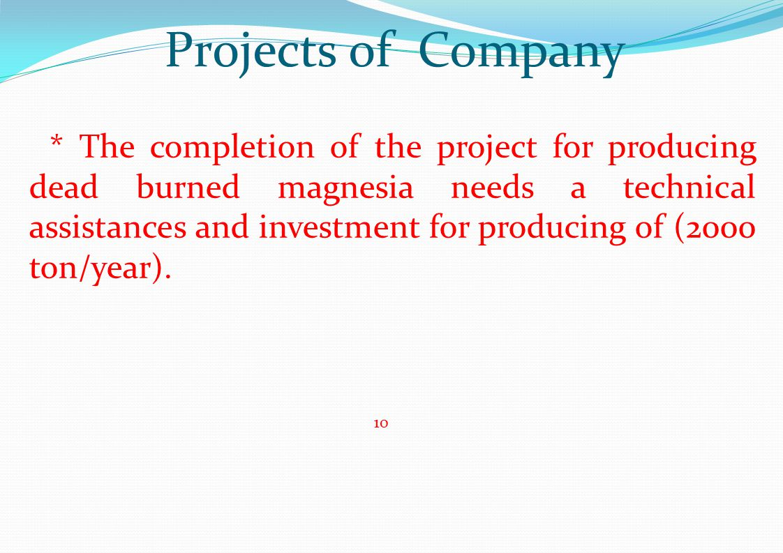 Projects of Company * The completion of the project for producing dead burned magnesia needs a technical assistances and investment for producing of (