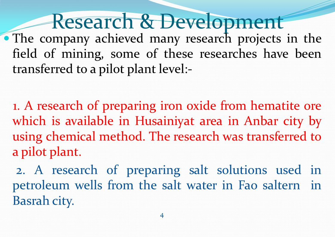 Research & Development The company achieved many research projects in the field of mining, some of these researches have been transferred to a pilot p