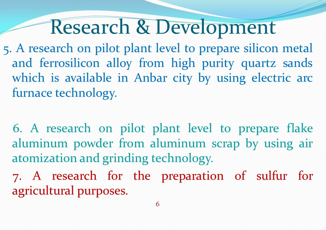 Silicon and Ferrosilicon Plant Project Objectives The plant aims to produce the two types of ferrosilicon alloys (75% Si) and (45% Si) with an estimated production capacity (25000 ton/year) according to ASTM 100-80.