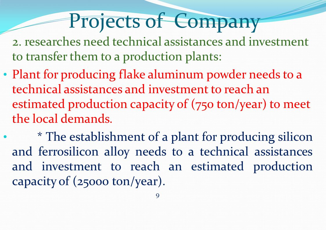 Projects of Company 2. researches need technical assistances and investment to transfer them to a production plants: Plant for producing flake aluminu