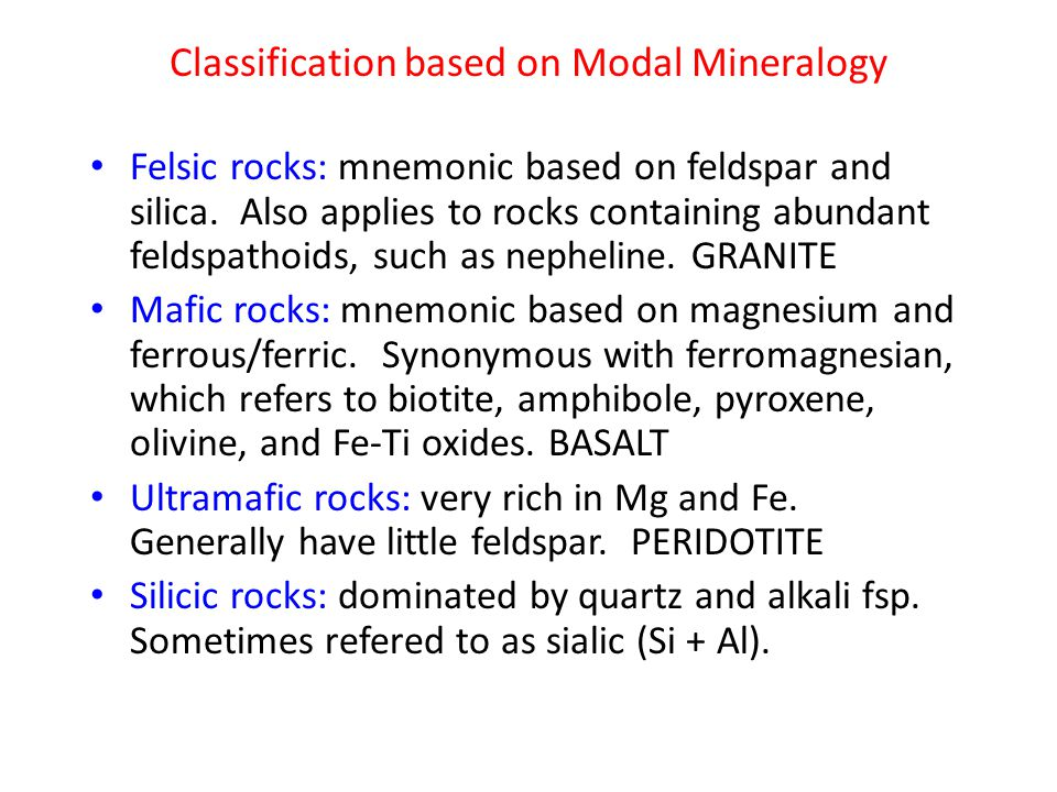 Classification based on Modal Mineralogy Felsic rocks: mnemonic based on feldspar and silica.