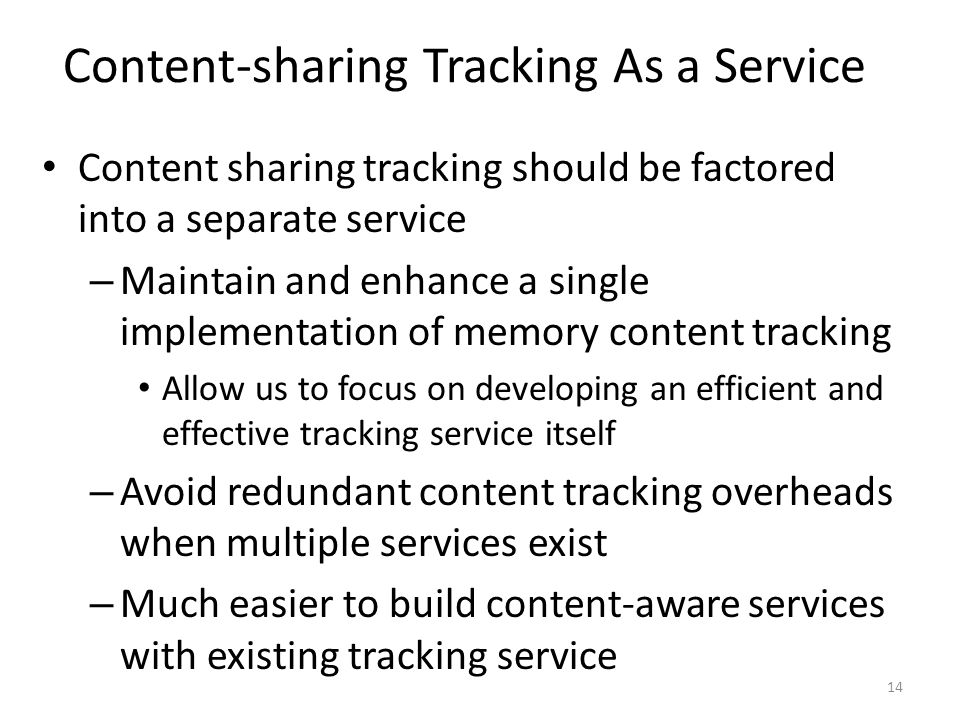 Content sharing tracking should be factored into a separate service – Maintain and enhance a single implementation of memory content tracking Allow us